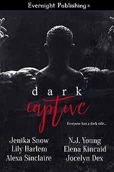 Dark Captive by [Snow, Jenika, Harlem, Lily, Sinclaire, Alexa, Young, N.J., Kincaid, Elena, Dex, Jocelyn]