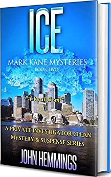 ICE - MARK KANE MYSTERIES - BOOK TWO: A Private Investigator CLEAN MYSTERY & SUSPENSE SERIES with more Twists and Turns than a Roller Coaster by [Hemmings, John]