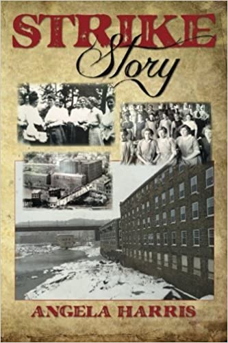 Strike Story: A Dramatic Re-telling of the Story of The Little Falls Textile Strike of 1912 by Angela Harris (2013-09-09)