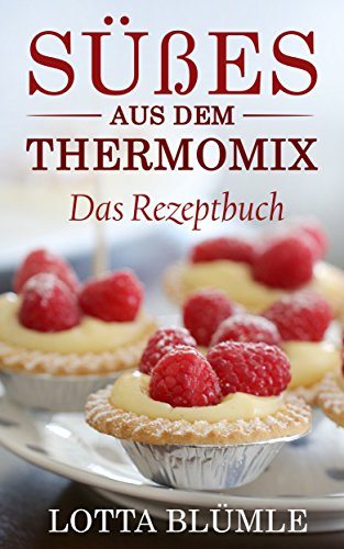 Rezepte Fur Den Thermomix Susses Aus Dem Thermomix Thermomix Backen