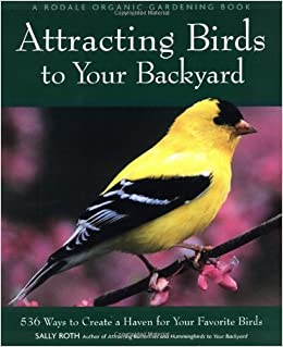 Superbe Attracting Birds To Your Backyard: 536 Ways To Create A Haven For Your  Favorite Birds (A Rodale Organic Gardening Book): Sally Roth:  9780875968926: ...