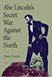 img - for Abe Lincoln's Secret War Against The North book / textbook / text book