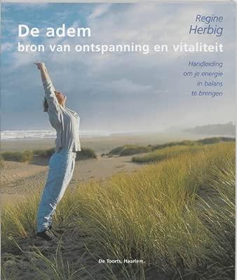 De adem: bron van ontspanning en vitaliteit : handleiding om ...