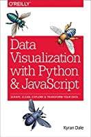 Data Visualization with Python and JavaScript: Scrape, Clean, Explore & Transform Your Data Front Cover