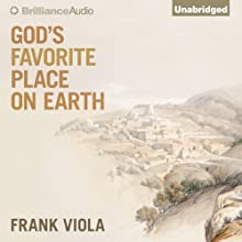 God's Favorite Place on Earth Audiobook by Frank Viola Narrated by Tom Parks