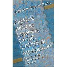 Algèbre pour la Licence, CPGE, CAPES et Agrégation: Cours avec des compléments et exercices (French Edition)