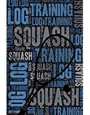 Squash Training Log and Diary: Squash Training Journal and Book For Player and Coach - Squash Notebook Tracker