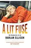 A Lit Fuse is an unguarded, uncensored, unquiet tour of the life of Harlan Ellison.In late 2011 Harlan Ellison the multi-award-winning writer of speculative fiction and famously litigious personality did two uncharacteristic things. First, he...