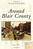 Around Blair County, Jeffrey L. Adams, 1467121150