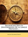 Recherches Sur les Diphthongues de la Langue Fran�aise ..., August Zacharias Collin, 1173255036