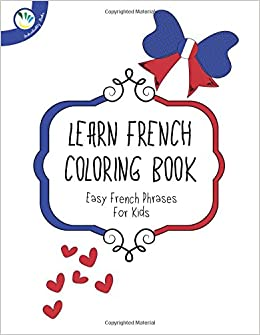 Learn french coloring book: Easy French Phrases for Kids ...