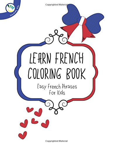 Learn french coloring book: Easy French Phrases for (French Coloring Book)