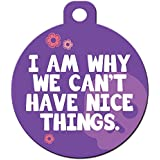 "Funny Dog Cat Pet ID Tag - ""I Am Why We Can't Have Nice Things"" - Personalize Col..."