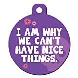 Funny Dog Cat Pet ID Tag - ''I Am Why We Can't Have Nice Things'' - Personalize Col...
