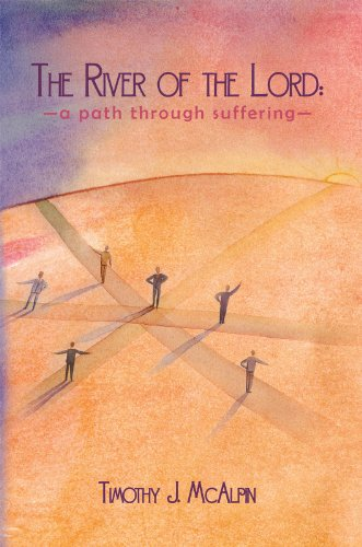 The River of the Lord: A Path through Suffering by [Timothy J. McAlpin]
