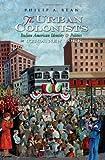 The Urban Colonists: Italian American Identity and Politics in Utica, New York