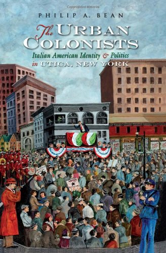 The Urban Colonists: Italian American Identity and Pol in Utica NY