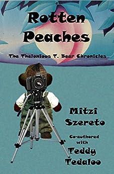 Rotten Peaches (The Thelonious T. Bear Chronicles) (English Edition) de [Szereto, Mitzi, Tedaloo, Teddy]