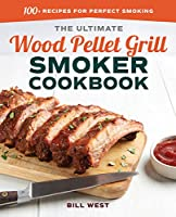 The Ultimate Wood Pellet Grill Smoker Cookbook: 100+ Recipes for Perfect Smoking by epic Rockridge Press