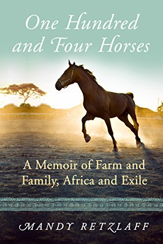 One Hundred and Four Horses: A Memoir of Farm and Family, Africa and Exile cover
