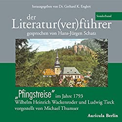 Der Literatur(ver)führer. Pfingstreise im Jahre 1793. Wilhelm Heinrich Wackenroder und Ludwig Tieck - vorgestellt von Michael Thumser