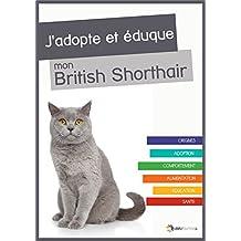 J'adopte et éduque mon British Shorthair (French Edition)