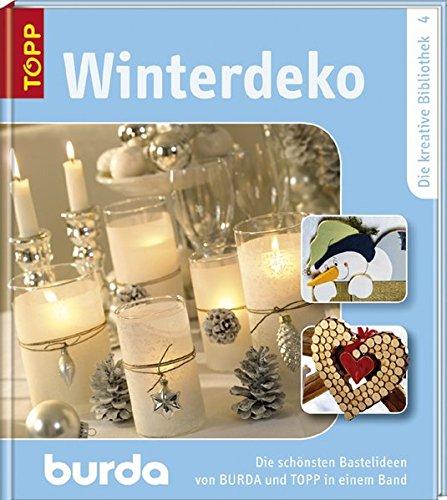 Winterdeko: Die schönsten Dekorationen für die Winter- und Weihnachtszeit von BURDA und TOPP. Band 4 (Die kreative Bibliothek / Die schönsten Bastelideen von BURDA und TOPP)