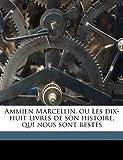 Ammien Marcellin, Ou les Dix-Huit Livres de Son Histoire, Qui Nous Sont Restés, Ammianus Marcellinus and Guillaume De Moulines, 1149281480