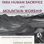 Inka Human Sacrifice and Mountain Worship: Strategies for Empire Unification | Thomas Besom