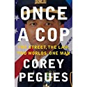 Once a Cop: The Street, the Law, Two Worlds, One Man Audiobook by Corey Pegues Narrated by Corey Pegues