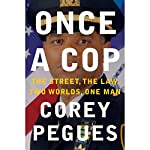 Once a Cop: The Street, the Law, Two Worlds, One Man | Corey Pegues