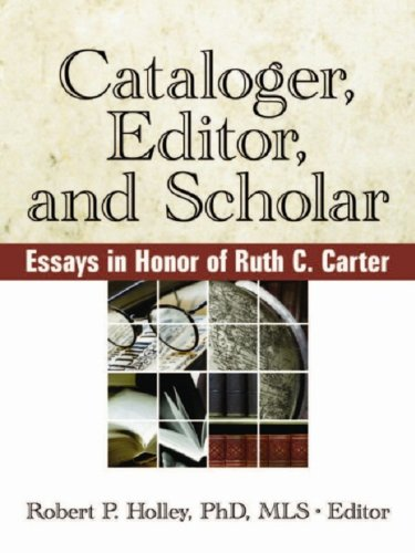 Cataloger, editor, and scholar : essays in honor of Ruth C. Carter