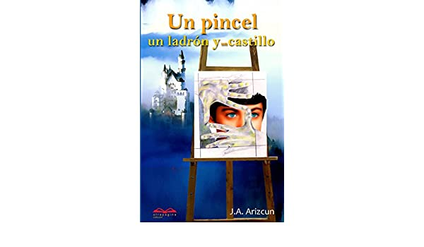 Un pincel, un ladrón y un castillo (Spanish Edition) - Kindle edition by J. A. Arizcun. Children Kindle eBooks @ Amazon.com.