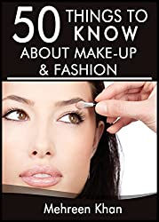 50 Things to Know About Make-Up and Fashion: Tips from a Makeup Artist (English Edition)