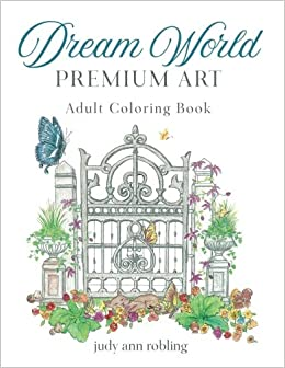 Dream World Premium Art Adult Coloring Book Judy Ann Robling 9781545489994 Amazon Books
