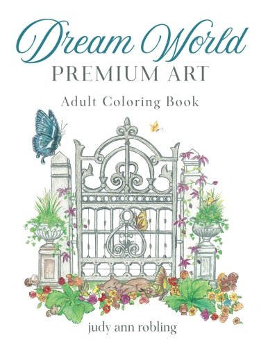 Dream World Premium Art Adult Coloring Book Judy Ann Robling 9781545489994 Amazon Books