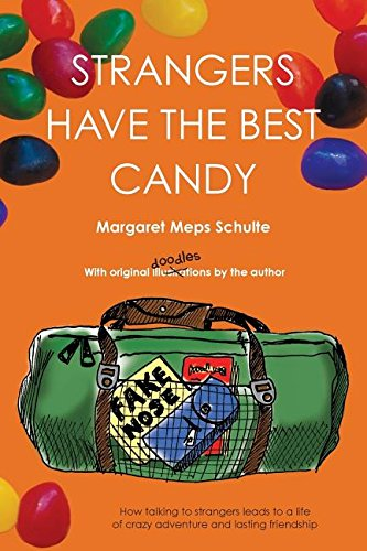 Download Strangers Have the Best Candy: How talking to strangers leads to a life of crazy adventure and lasting friendship pdf epub