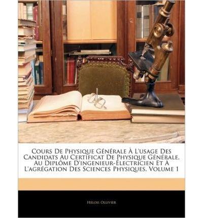 Cours de Physique Gnrale L'Usage Des Candidats Au Certificat de Physique Gnrale, Au Diplme D'Ingenieur-Lectricien Et L'Agrgation Des Sciences Physiques, Volume 1 (Paperback)(French) - Common