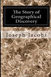 The Story of Geographical Discovery, Joseph Jacobs, 1497416450