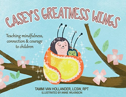 Casey's Greatness Wings: Teaching Mindfulness, Connection & Courage to Children (Wing Connection)