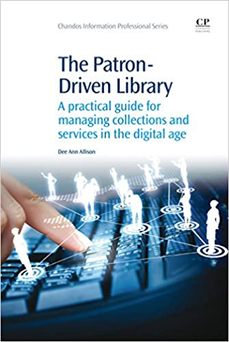 Amazon the patron driven library a practical guide for the patron driven library a practical guide for managing collections and services in the digital age chandos information professional series 1st edition fandeluxe Image collections