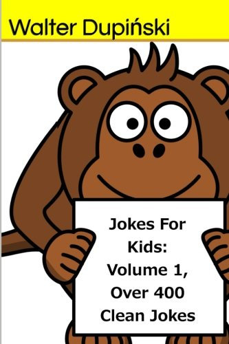 Jokes For Kids: Volume 1, Over 400 Clean Jokes: The Big Book Of New Classic Good, Fun, And Funny Jokes That Are Appropriatie For The Whole Family And ... To Laugh (The New Classic Joke Book For Kids) ebook