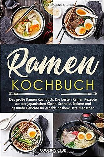Ramen Kochbuch: Das große Ramen Kochbuch. Die besten Ramen Rezepte ...
