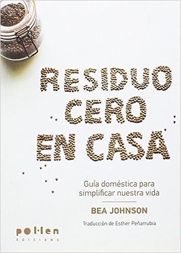Residuo Cero En Casa: Guía Doméstica Para Simplificar Nuestra Vida por Bea Johnson epub