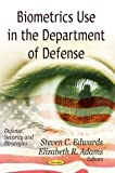 Biometrics Use in the Department of Defense, Steven C. Edwards and Elizabeth R. Adams, 162257124X