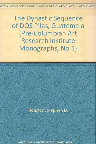The Dynastic Sequence of DOS Pilas, Guatemala (Pre-Columbian Art Research Institute Monographs, No 1)