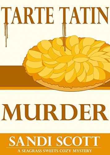 Tarte Tatin Murder: A Seagrass Sweets Cozy Mystery (Book 2) by [Scott, Sandi]