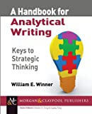 A Handbook for Analytical Writing : Keys to Strategic Thinking, Winner, William E., 1627051821