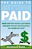 img - for The Guide to Getting Paid: Weed Out Bad Paying Customers, Collect on Past Due Balances, and Avoid Bad Debt book / textbook / text book
