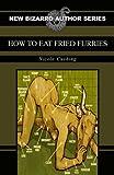 How to Eat Fried Furries, Nicole Cushing, 1936383004